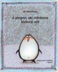 Mesekönyv - A pingvin, aki mindenre kíváncsi volt - 5-10 éveseknek - Pagony