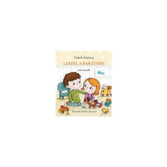 Mesekönyv - Leszel a barátom-ovis mesék - 3-6 éveseknek - Pagony