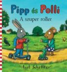 Mesekyönv - Pipp és Polli-A szuper roller - 1-3 éveseknek - Pagony