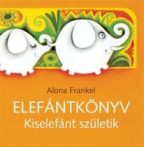 Mesekönyv - Elefántkönyv-Kiselefánt születik - 2-5 éveseknek - Pagony